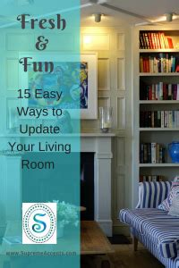12 Easy Ways To Update Your Living Room by 15 Easy Ways To Update Your Living Room Supreme Accents
