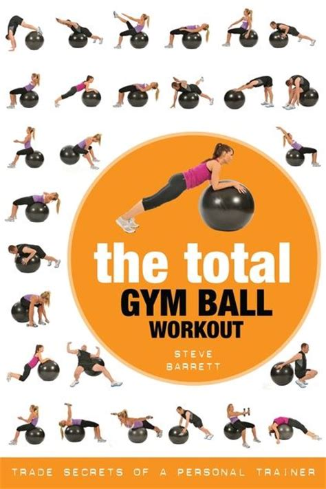 The Total Gym Ball Workout: Trade Secrets of a Personal ...