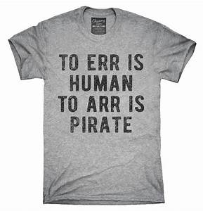 To Arr Is Pirat... Pirate Shirt Quotes