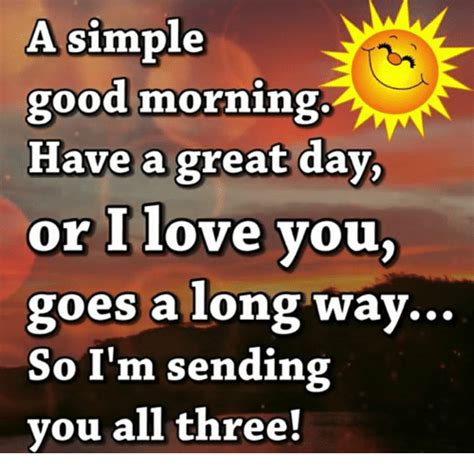 Good Morning Love Meme - a simple good morning have a great day or i love you goes a long way so i m sending you all