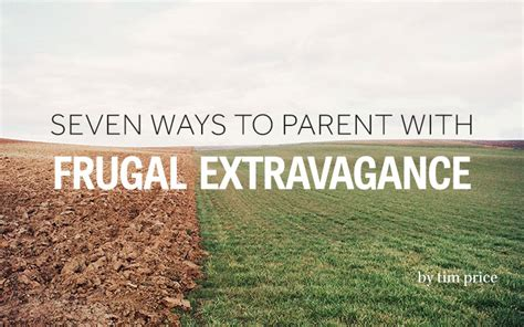Seven Ways To Parent With Frugal Extravagance Youth