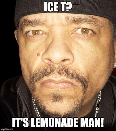Ice T Memes - ice t vs lemonade imgflip