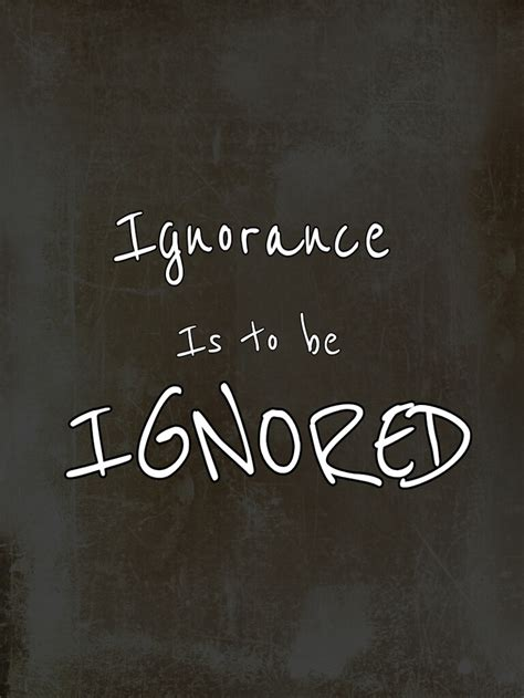 Ignorance Quotes And Sayings Quotesgram
