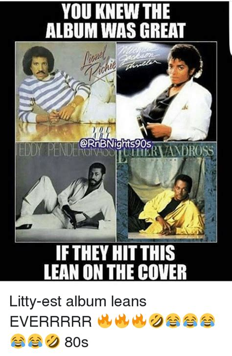 80s Memes - you knew the album was grea hs if they hit this lean on the cover litty est album leans everrrrr