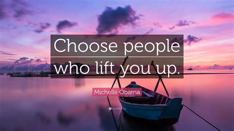 michelle obama quote choose people  lift