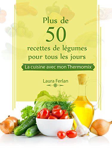 livre de cuisine facile pour tous les jours plus de 50 recettes de légumes pour tous les jours la