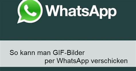 whatsapp gif bilder senden teilen und als status nutzen