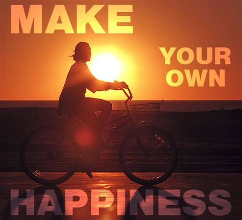 Make Your Own Happiness Quotes Quotesgram