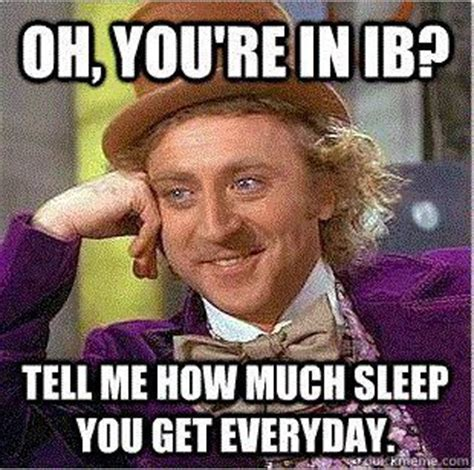 Ib Memes - 90 best images about ib quotes on pinterest sleep deprivation my life and so true