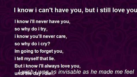 I Know I Can't Have You, But I Still Love You! ! Poem By I