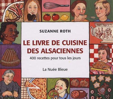 livre de cuisine facile pour tous les jours le livre de cuisine des alsaciennes 400 recettes pour