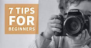 7 Tips for Beginner Photographers