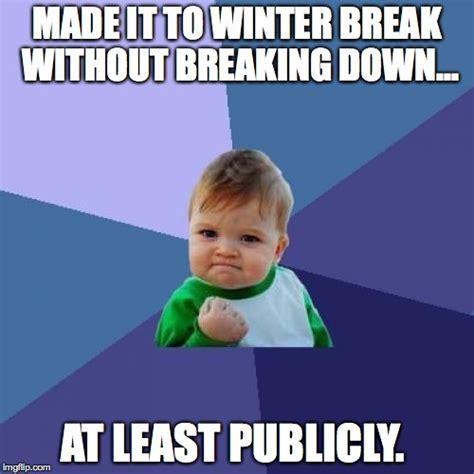 Winter Break Meme - a teacher s face when she makes it to winter break without breaking down at least publicly