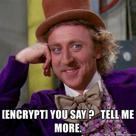 Tell Me More Meme Generator - encrypt you say tell me more willy wonka meme generator