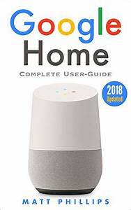 Google Home  Complete User U0026 39 S Guide To Setup Google Home