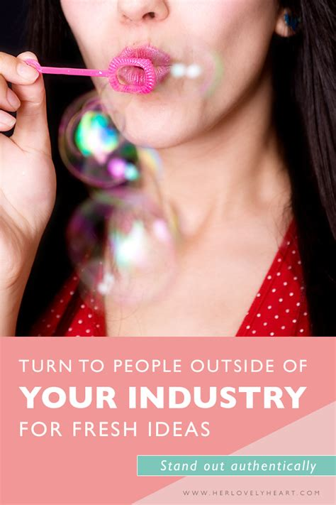turn to outside of your industry for fresh ideas