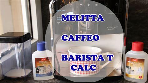 melitta kaffeevollautomat kaffeevollautomat einfach entkalkencalc melitta caffeo barista t