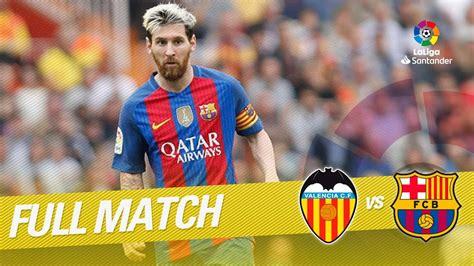 Full Match Valencia CF vs FC Barcelona LaLiga 2016/2017 ...
