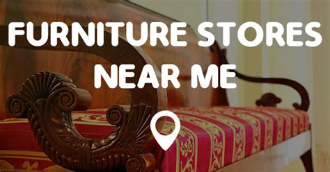 furniture stores near me find furniture stores near me now