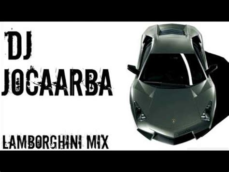 dj jocaarba lamborghini mix youtube