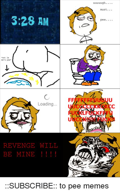 Pee Meme - 328 am not le ne s pee loading revenge will be mine unc uuuuugh must pee subscribe to pee memes
