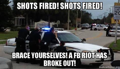 Shots Fired Meme - shots fired shots fired brace yourselves a fb riot has broke out make a meme