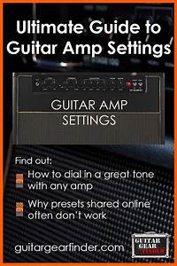 Ultimate Guide To Guitar Amp Settings