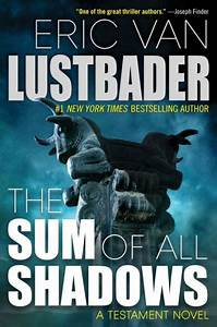 The Sum Of All Shadows  Testament Series  4  By Eric Van Lustbader  Hardcover