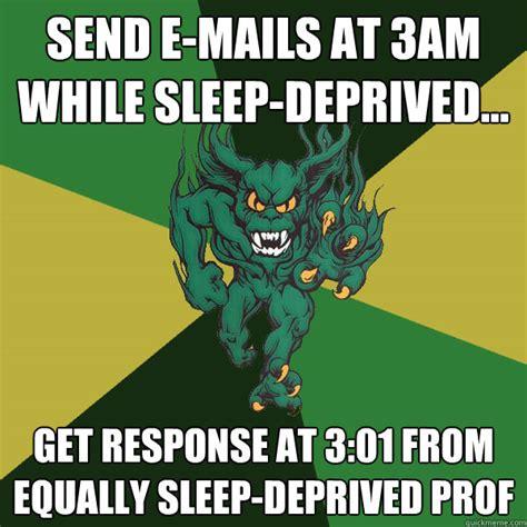 Sleep Deprived Meme - send e mails at 3am while sleep deprived get response at 3 01 from equally sleep deprived