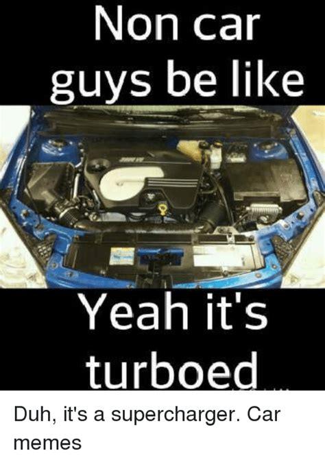 Turbo Car Memes - non car guys be like yeah it s turboed duh it s a