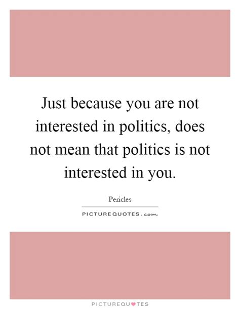 you are not shabby meaning just because you are not interested in politics does not mean picture quotes