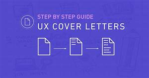 What Should I Include In My Cover Letters Ux Cover Letters A Step By Step Guide