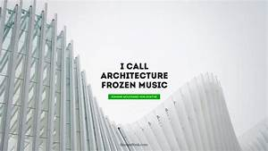 Without music, ... Architecture Journey Quotes