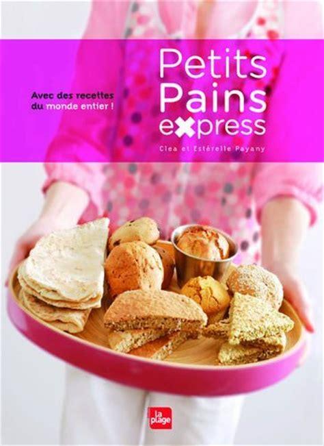 livre de cuisine a telecharger petits pains express de clea esterelle payany et myriam