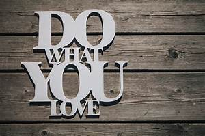 Do What You Love : do what you love good advice or unrealistic cumming strength fitness ~ Buech-reservation.com Haus und Dekorationen