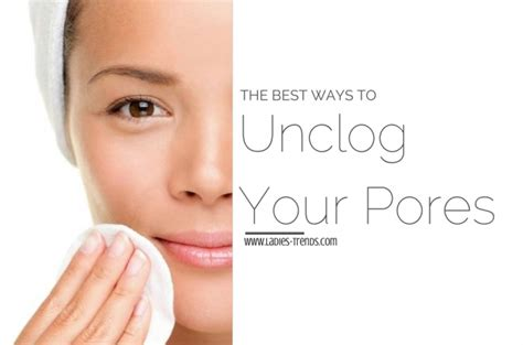 The Best Ways To Unclog Your Pores