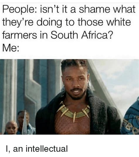 Africa Memes - people isn t it a shame what they re doing to those white farmers in south africa me i an