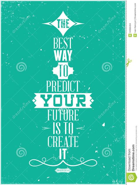 The Best Way To Predict Your Future Is To Create I Stock