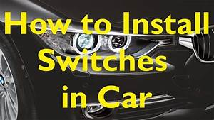 U2605how To Install Switches In Your Car U2605  Easy Steps