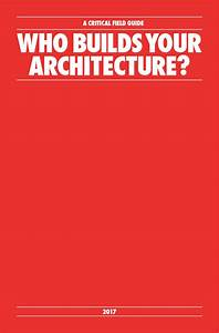 Who Builds Your Architecture  A Critical Field Guide
