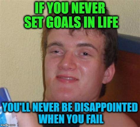 Goals Meme - 10 guy meme imgflip