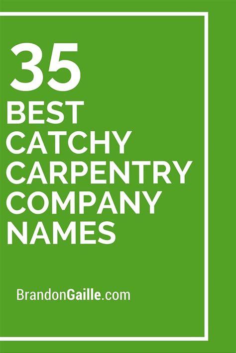 catchy carpentry company names carpentry names