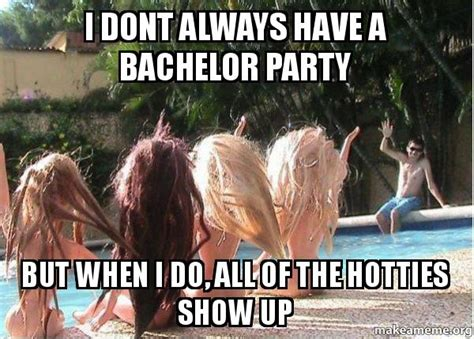 Stag Party Meme - i dont always have a bachelor party but when i do all of the hotties show up spring break