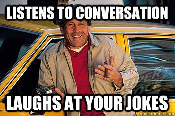 Taxi Meme - listens to conversation laughs at your jokes eavesdropping cab driver quickmeme