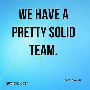 Alex Nwaka Quot... Solid Team Quotes