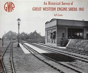 An Historical Survey Of Great Western Engine Sheds 1947