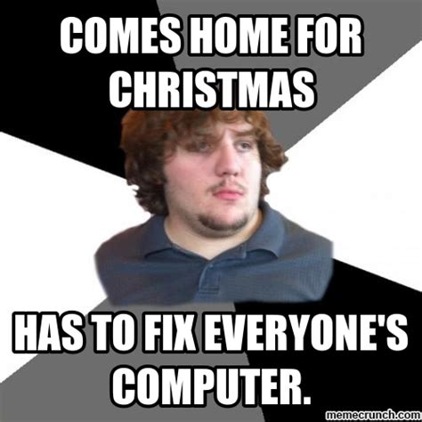 It Support Meme - family tech support guy home for xmas