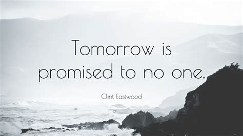 clint eastwood quote tomorrow  promised