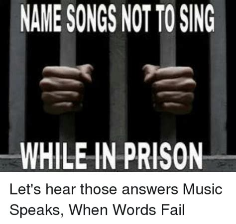 Song Name Meme - name songs notto sing while in prison let s hear those answers music speaks when words fail