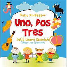 Uno, Dos, Tres Let's Learn Spanish  Children's Learn Spanish Books Ebook By Baby Professor